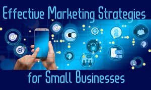 What are the 15 Most-Effective Digital Marketing Strategies for Small Businesses